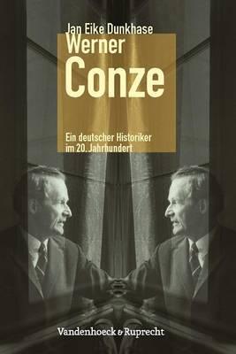 Werner Conze: Ein Deutscher Historiker Im 20. Jahrhundert