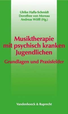 Musiktherapie Mit Psychisch Kranken Jugendlichen: Grundlagen Und Praxisfelder