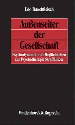 Aussenseiter Der Gesellschaft: Psychodynamik Und Moglichkeiten Zur Psychotherapie Straffalliger
