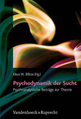 Psychodynamik Der Sucht: Psychoanalytische Beitrage Zur Theorie