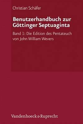 Benutzerhandbuch Zur Gottinger Septuaginta: Band 1: Die Edition Des Pentateuch Von John William Wevers