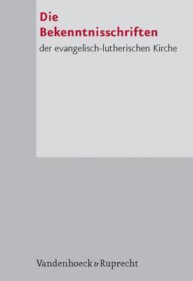 Die Bekenntnisschriften Der Evangelisch-Lutherischen Kirche. Herausgegeben Im Gedenkjahr Der Augsburgischen Konfession 1930