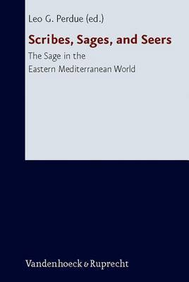 Scribes, Sages, and Seers: The Sage in the Eastern Mediterranean World