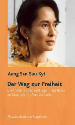 Der Weg Zur Freiheit: Die Friedensnobelpreistragerin Aus Birma Im Gesprach Mit Alan Clements