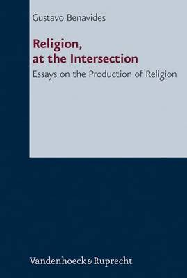 Religion, at the Intersection: Essays on the Production of Religion