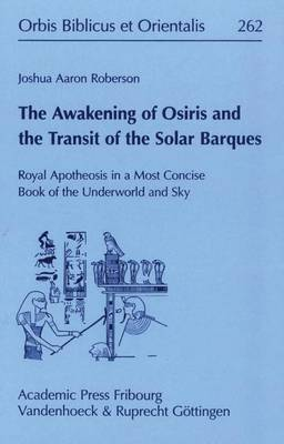 The Awakening of Osiris and the Transit of the Solar Barques: Royal Apotheosis in a Most Concise Book of the Underworld and Sky
