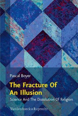 The Fracture of an Illusion: Science and the Dissolution of Religion - Frankfurt Templeton Lectures 2008