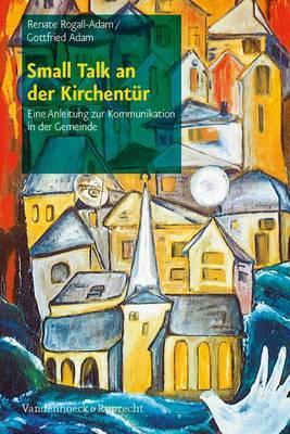 Small Talk an Der Kirchentur: Eine Anleitung Zur Kommunikation in Der Gemeinde