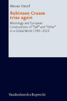 Robinson Crusoe Goes Again: Missiology and European Constructions of Self and Other in a Global World 1789-2010