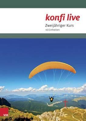 Konfi Live - Pfarrer/In Und Team: Zweijahriger Kurs. 16 Einheiten
