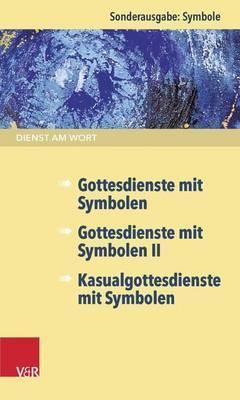 Dienst Am Wort Sonderausgabe Symbole: Gottesdienste Mit Symbolen / Gottesdienste Mit Symbolen II / Kasualgottesdienste Mit Symbolen