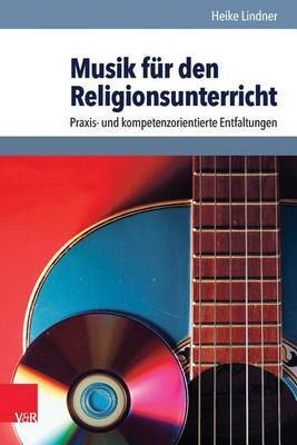 Musik Fur Den Religionsunterricht: Praxis- Und Kompetenzorientierte Entfaltungen