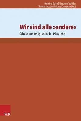 Wir Sind Alle Andere: Schule Und Religion in Der Pluralitat