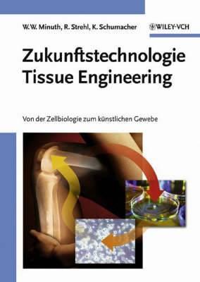 Zukunftstechnologie Tissue Engineering: Von der Zellbiologie zum Kunstlichen Gewebe