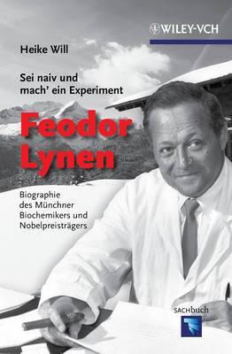 Sei Naiv und Mach' ein Experiment : Feodor Lynen: Biographie des Munchner Biochemikers und Nobelpreistragers