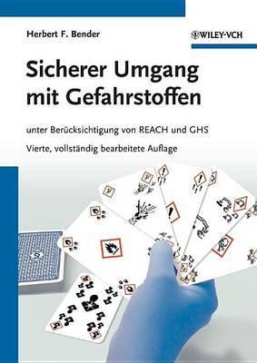 Sicherer Umgang mit Gefahrstoffen: Unter Berucksichtigung von REACH und GHS