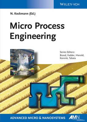 Micro Process Engineering Fundamentals, Devices, Fabrication, and Applications