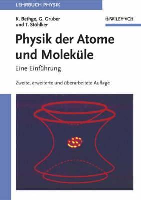 Physik der Atome und Molekule: Zweite, Erweiterte und Uberarbeitete Auflage