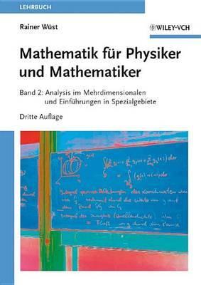 Mathematik Fur Physiker Und Mathematiker: v. 2: Analysis Im Mehrdimensionalen Und Einfuhrungen in Spezialgebiete