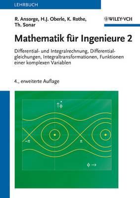 Mathematik Fur Ingenieure 2: differential- Und Integralrechnung, Differentialgleichungen, Integraltransformationen, Funktionen Einer Komplexen Variablen: 2