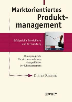 Marktorientiertes Produktmanagement: Erfolgreiche Entwicklung und Vermarktung