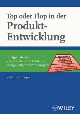 Top Oder Flop in Der Produktentwicklung: Erfolgsstrategien: Von Der Idee Zum Launch