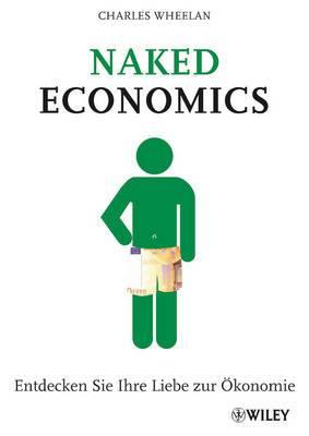 Naked Economics: Entdecken Sie Ihre Liebe zur Okonomie