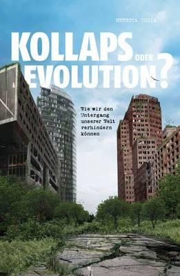 Kollaps oder Evolution?: Wie Wir den Untergang Unserer Welt Verhindern Konnen