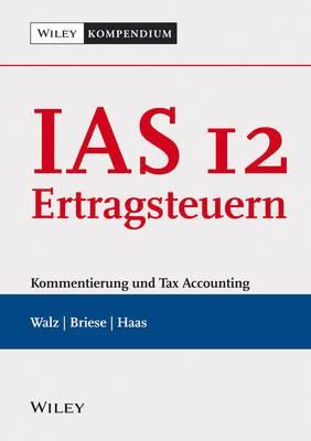 IAS 12 - Ertragsteuern - Kommentierung und Tax Accounting