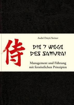 Die 7 Wege des Samurai: Management und Fuhrung Fernostlichen Prinzipien