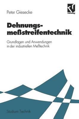 Dehnungsme streifentechnik: Grundlagen Und Anwendungen in Der Industriellen Me technik