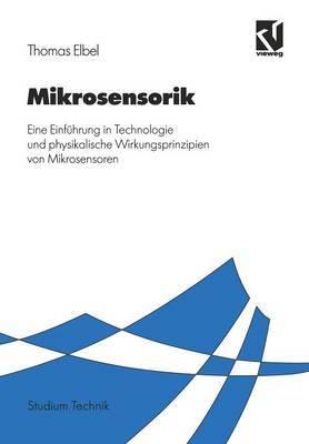 Mikrosensorik: Eine Einf hrung in Technologie Und Physikalische Wirkungsprinzipien Von Mikrosensoren