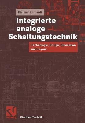 Integrierte Analoge Schaltungstechnik: Technologie, Design, Simulation Und Layout