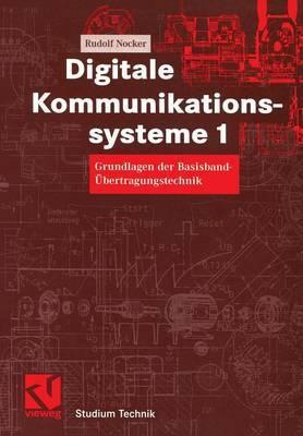 Digitale Kommunikationssysteme 1: Grundlagen Der Basisband-Ubertragungstechnik