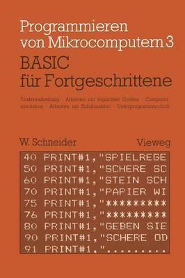 Basic F r Fortgeschrittene: Textverarbeitung, Arbeiten Mit Logischen Gr  en, Computersimulation Arbeiten Mit Zufallszahlen Unterprogrammtechnik