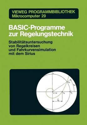 Basic-Programme Zur Regelungstechnik: Stabilit tsuntersuchung Von Regelkreisen Und Fahrkurvensimulation Mit Dem Sirius