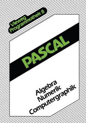 Pascal: Algebra -- Numerik -- Computergraphik