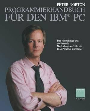 Programmierhandbuch Fur Den IBM(R) PC: Das Vollstandige Und Umfassende Nachschlagewerk Fur Die IBM Personal Computer