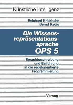 Die Wissensrepr sentationssprache Ops5: Sprachbeschreibung Und Einf hrung in Die Regelorientierte Programmierung