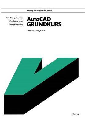 AutoCAD - Grundkurs: Lehr- Und Ubungsbuch
