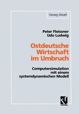 Ostdeutsche Wirtschaft Im Umbruch: Computersimulation Mit Einem Systemdynamischen Modell