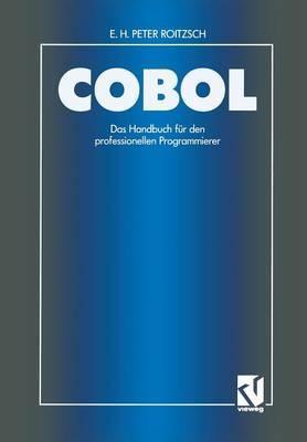 COBOL Das Handbuch Fur Den Professionellen Programmierer: Auf Der Basis Des ANSI-Standards Unter Berucksichtigung Der IBM-Erweiterungen Unter Vs COBOL II