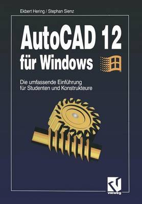 AutoCAD 12 F r Windows: Die Umfassende Einf hrung F r Studenten Und Konstrukteure
