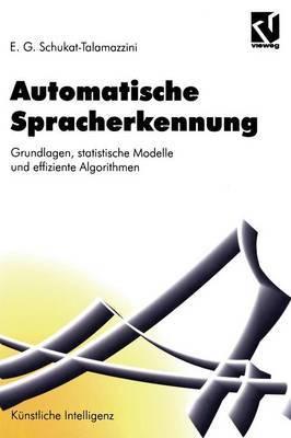 Automatische Spracherkennung: Grundlagen, Statistische Modelle Und Effiziente Algorithmen