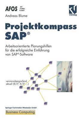 Projektkompass Sap(r): Arbeitsorientierte Planungshilfen F r Die Erfolgreiche Einf hrung Von Sap(r)-Software