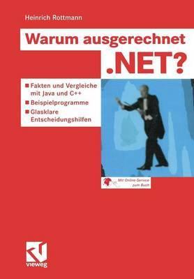 Warum Ausgerechnet .Net?: Fakten Und Vergleiche Mit Java Und C++ - Beispielprogramme - Glasklare Entscheidungshilfen