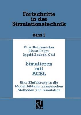 Simulation Mit Acsl: Eine Einfuhrung in Die Modellbildung, Numerischen Methoden Und Simulation