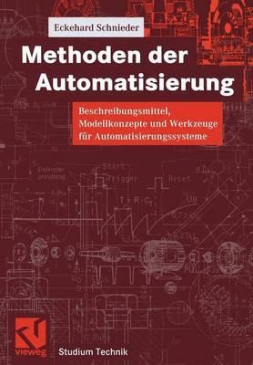 Methoden Der Automatisierung: Beschreibungsmittel, Modellkonzepte Und Werkzeuge F r Automatisierungssysteme
