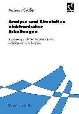 Analyse Und Simulation Elektronischer Schaltungen: Analysealgorithmen Fur Lineare Und Nichtlineare Schaltungen