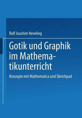 Gotik Und Graphik Im Mathematikunterricht: Konzepte Mit Sketchpad Und Mathematica